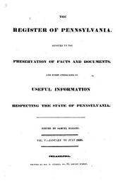 Hazard's Register of Pennsylvania: Devoted to the Preservation of Facts and Documents, and Every Kind of Useful Information Respecting the State of Pennsylvania, Volume 5