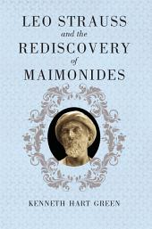 Leo Strauss and the Rediscovery of Maimonides