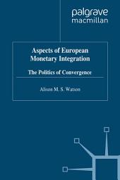Aspects of European Monetary Integration: The Politics of Convergence