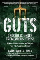 GUTS: Greatness Under Tremendous Stress—A Navy SEAL's System for Turning Fear into Accomplishment