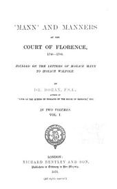 'Mann' and Manners at the Court of Florence, 1740-1786: Founded on the Letters of Horace Mann to Horace Walpole, Volume 1
