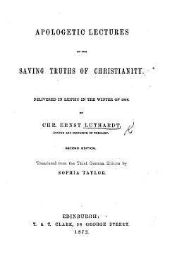 Apologetic Lectures on the saving Truths of Christianity     Second edition  Translated from the Third German edition by S  Taylor PDF