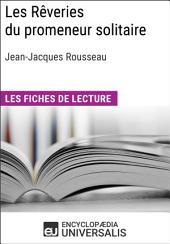 Les Rêveries du promeneur solitaire de Jean-Jacques Rousseau: Les Fiches de lecture d'Universalis