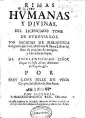 Rimas humanas y divinas del Licenciado Tome de Burguillos: no sacadas de Biblioteca ninguna (que en castellano se llama Libreria) sino de papeles de amigos y borradores suyos