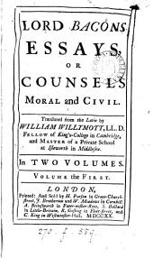 Lord Bacon's Essays, Or Counsels Moral and Civil: Translated from the Latin by William Willymott, ... In Two Volumes. ...
