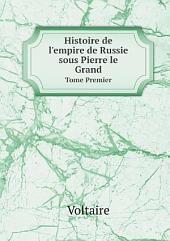 Histoire de l'empire de Russie sous Pierre le Grand: Volume1