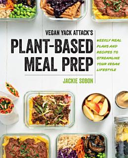 Vegan Yack Attack s Plant Based Meal Prep Book