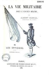 La vie militaire sous l'ancien régime: Volume 2