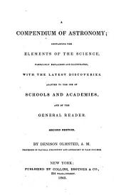 A Compendium of Astronomy: Containing the Elements of the Sciences, Familiarly Explained and Illustrated, with the Latest Discoveries. Adapted to the Use of Schools and Academies, and of the General Reader