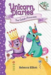 The Goblin Princess  A Branches Book  Unicorn Diaries  4  Book