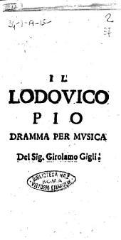 Il Lodouico Pio dramma per musica del sig. Girolamo Gigli
