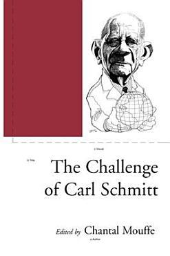 The Challenge of Carl Schmitt PDF