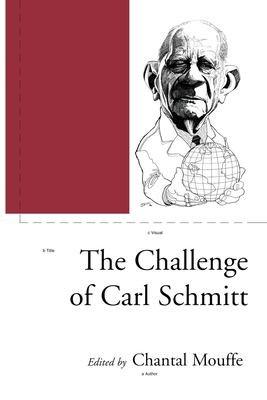 The Challenge of Carl Schmitt