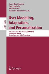 User Modeling, Adaptation, and Personalization: 17th International Conference, UMAP 2009, formerly UM and AH, Trento, Italy, June 22-26, 2009, Proceedings