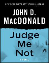 Judge Me Not: A Novel