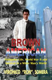 Brown American: Philippine Life, World War II and Survival in a White Man's World