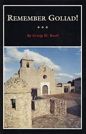 Remember Goliad!: A History of La Bahía