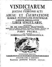 Vindiciarum adversus Justini Febronii icti de Abusis et usurpatione Summae Potestatis Pontificiae librum singularem
