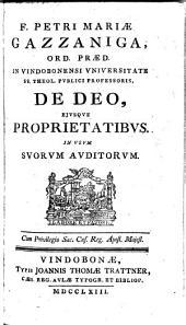 Praelectiones De Deo, Eiusque Proprietatibus: In Usum Suorum Auditorum, Volume 1