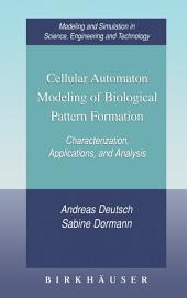Cellular Automaton Modeling of Biological Pattern Formation: Characterization, Applications, and Analysis