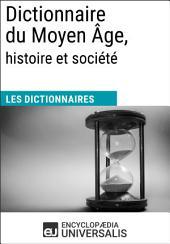 Dictionnaire du Moyen Âge, histoire et société: (Les Dictionnaires d'Universalis)
