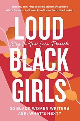 Loud Black Girls  20 Black Women Writers Ask  What   s Next