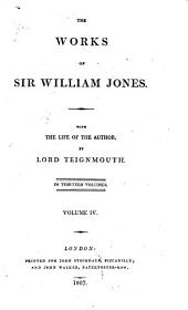 The Works of Sir William Jones: With the Life of the Author, Volume 4