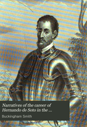 Narratives of the Career of Hernando de Soto in the Conquest of Florida: As Told by a Knight of Elvas, and in a Relation by Luys Hernandez de Biedma Factor of the Expedition
