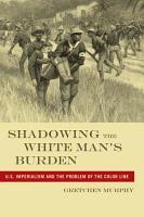 Shadowing the White Man s Burden PDF