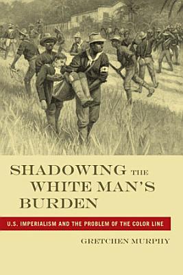 Shadowing the White Man s Burden