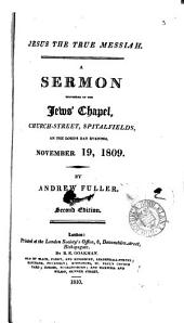 Jesus the true Messiah, a sermon. (Lond. soc. for promoting Christianity amongst the Jews).