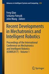 Recent Developments in Mechatronics and Intelligent Robotics: Proceedings of the International Conference on Mechatronics and Intelligent Robotics (ICMIR2017) -, Volume 1