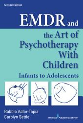 EMDR and the Art of Psychotherapy with Children, Second Edition: Infants to Adolescents, Edition 2