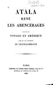 Atala: René; Les Abencérages, suivis du Voyage en Amérique