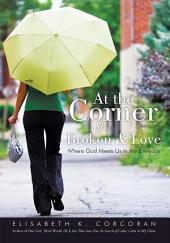 At the Corner of Broken & Love: Where God Meets Us in the Everyday