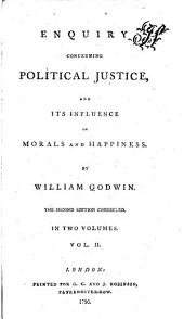 Enquiry Concerning Political Justice, and Its Influence on Morals and Happiness: Volume 2