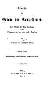 Geschichte des ordens der Tempelherren. Nebst bericht über seine beziehungen zu den Freimaurern und den neuern pariser Templern. Vom oberprediger dr. Ferdinand Wileke. ...