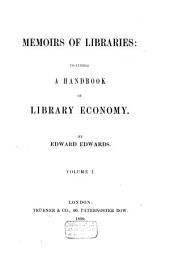 Memoirs of Libraries: Including a Handbook of Library Economy, Volume 1