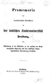 Promemoria der protestantischen Professoren an der badischen Landesuniversität Freiburg, eine Bestimmung in der Schlussnote zu der zwischen der Grossherzoglichen Regierung und dem päbstlichen Stuhle abgeschlossenen Vereinbarung betreffend. [Signed by De Bary and others.]
