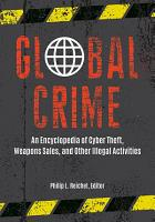 Global Crime  An Encyclopedia of Cyber Theft  Weapons Sales  and Other Illegal Activities  2 volumes  PDF