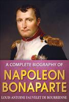 A Complete Biography of Napoleon Bonaparte PDF