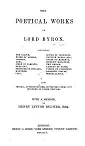 The Poetical Works of Lord Byron. Containing the Giaour, Bride of Abydos ... Also Several Attributed and Suppressed Poems Not Included in Other Editions. With a Memoir, by Henry Lytton Bulwer