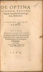De optima studiorum ratione, idque in omni facultatum genere, methodus: Ejusd.: Christianae et civilis vitae compendium ...