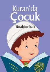Kuran'da Çocuk: Çocuklara iyi davranmak, onları sevmek, onlara karşı şefkat ve merhametli olunmalıdır...