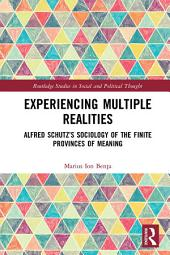 Experiencing Multiple Realities: Alfred Schutz's Sociology of the Finite Provinces of Meaning