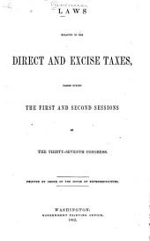 Laws Relating to the Direct and Excise Taxes: Passed During the First and Second Sessions of the Thirty-seventh Congress. [1861-1862]