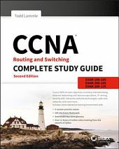 CCNA Routing and Switching Complete Study Guide: Exam 100-105, Exam 200-105, Exam 200-125, Edition 2