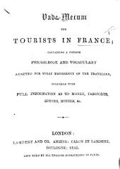 Vade-Mecum for Tourists in France, containing a copious phrase-book and vocabulary, ... together with full information as to money, pass-ports, routes, hotels, etc