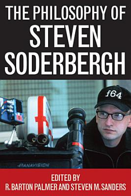 The Philosophy of Steven Soderbergh PDF