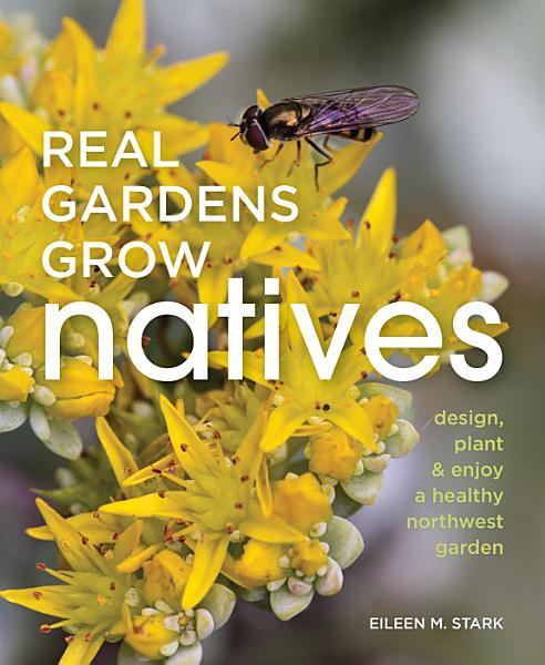 Download Real Gardens Grow Natives Book